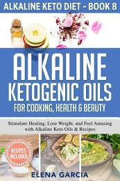 Alkaline Ketogenic Oils For Cooking, Health & Beauty