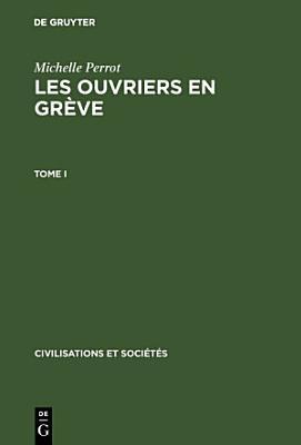 Michelle Perrot  Les ouvriers en gr  ve PDF