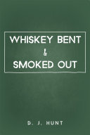 Whiskey Bent and Smoked Out