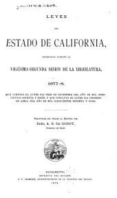 Leyes del Estado de California, decretadas durante la vigésima-segunda sesion de la legislatura, 1877-8: que comenzo el lunes dia tres de diciembre del año de mil ochocientos setenta y siete, y que concluyo el lunes dia primero de abril del año de mil ochocientos setenta y ocho