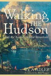 Walking The Hudson: From the Battery to Bear Mountain (Second Edition): Edition 2