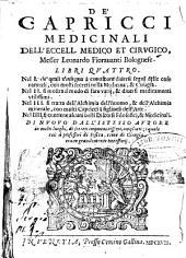 De' capricci medicinali dell'eccell. medico et cirugico messer Leonardo Fiorauanti Bolognese. Libri quattro