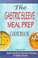 The Gastric Sleeve Meal Prep Cookbook