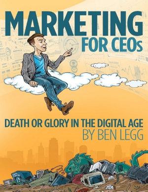 Marketing for CEOs Death or Glory in the Digital Age PDF