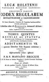 Lucae Holstenii Vaticanae Basilicae Canonici Et Bibliothecae Praefecti Codex Regularum Monasticarum Et Canonicarum Quas SS. Patres Monachis, Canonicis & Virginibus Sanctimonialibus servandas praescripserunt: Volume 5
