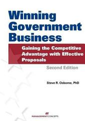 Winning Government Business: Gaining the Competitive Advantage with Effective Proposals, Second Edition
