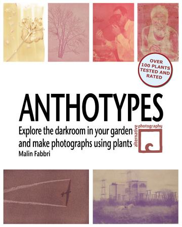 Anthotypes     Explore the darkroom in your garden and make photographs using plants PDF