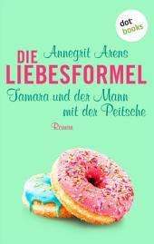 Die Liebesformel: Tamara und der Mann mit der Peitsche: Roman