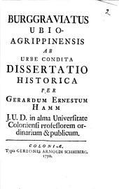 Burggraviatus Ubio-Agrippinensis ab urbe condita: Diss. hist