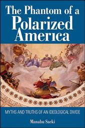 The Phantom of a Polarized America: Myths and Truths of an Ideological Divide