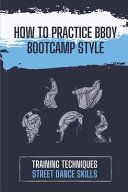 How To Practice BBoy Bootcamp Style