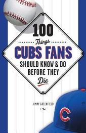 100 Things Cubs Fans Should Know & Do Before They Die