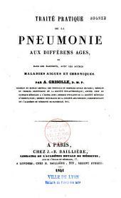 Traité pratique de la pneumonie aux différents âges, et dans ses rapports avec les autres maladies aiguës et chroniques