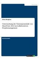 Untersuchung der Nutzenpotentiale von SharePoint 2013 im kollaborativen Projektmanagement PDF