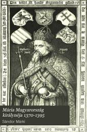 Mária Magyarország királynéja 1370-1395: 1-3. kiadás