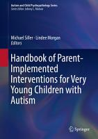 Handbook of Parent Implemented Interventions for Very Young Children with Autism PDF