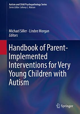 Handbook of Parent Implemented Interventions for Very Young Children with Autism