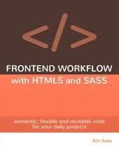 Frontend Workflow with HTML5 and SASS: semantic, flexible and reusable code for your daily projects