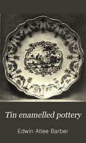 Tin Enamelled Pottery: Maiolica, Delft, and Other Stanniferous Faience