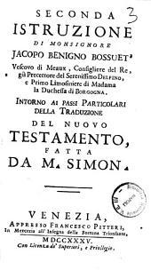 Seconda istruzione di monsignore Jacopo Benigno Bossuet' ... Intorno ai passi particolari della traduzione del Nuovo Testamento, fatta da M. Simon
