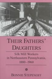 Their Fathers' Daughters: Silk Mill Workers in Northeastern Pennsylvania, 1880-1960