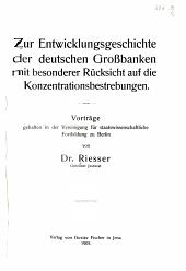 Zur Entwicklungsgeschichte der deutschen Grossbanken mit besonderer Rücksicht auf die Konzentrationsbestrebungen: Vorträge gehalten in der Vereinigung für staatswissenschaftliche Fortbildung zu Berlin