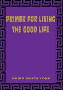 Primer for Living the Good Life