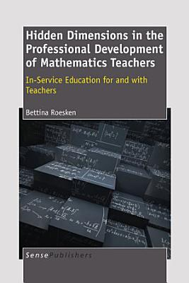 Hidden Dimensions in the Professional Development of Mathematics Teachers  In Service Education for and With Teachers