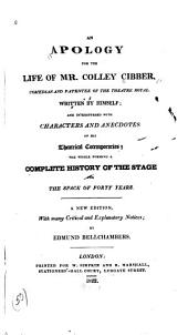 An Apology for the Life of Mr. Colley Cibber, Comedian and Patentee of the Theatre Royal