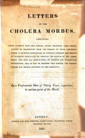 Letters on the Cholera Morbus: Containing Ample Evidence that this Disease, Under Whatever Name Known, Cannot be Transmitted from the Persons of Those Labouring Under it to Other Individuals, by Contact