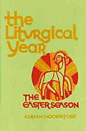 The Liturgical Year: Paschal Triduum, Easter Season, and Solemnities of the Lord