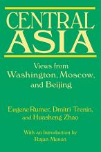 Central Asia  Views from Washington  Moscow  and Beijing PDF