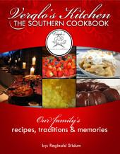 Verglo's Kitchen The Southern Cookbook: Our Family's Recipes, Traditions and Memories.