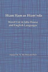 Hiam Ham Or Hiam Nda A Word List And Phrases In Jaba Hausa And English Languages Book PDF