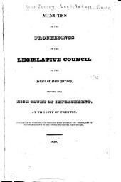 Minutes of the proceedings of the Legislative Council of the state of New Jersey, sitting as a high Court of Impeachment, at the city of Trenton, in the year ... one thousand eight hundred and thirty ...