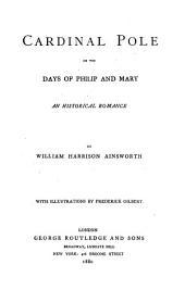 Ainsworth's Novels: Cardinal Pole. 1880