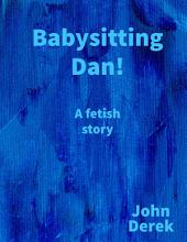 Babysitting Dan!
