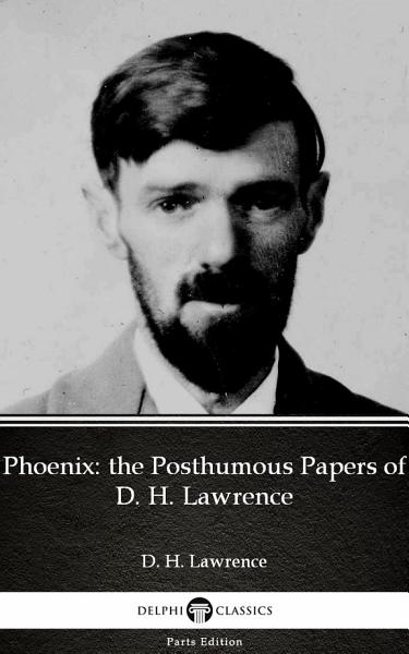 Download Phoenix  the Posthumous Papers of D  H  Lawrence by D  H  Lawrence   Delphi Classics  Illustrated  Book