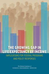 The Growing Gap in Life Expectancy by Income: Implications for Federal Programs and Policy Responses