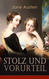 Stolz & Vorurteil (Vollständige deutsche Ausgabe): Klassiker der Weltliteratur
