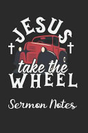 Jesus Take the Wheel  A Christian Worship Tool to Record  Remember and Reflect on Sermons PDF