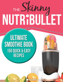 The Skinny Nutribullet Ultimate Smoothie Book