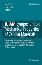 IUTAM Symposium on Mechanical Properties of Cellular Materials: Proceedings of the IUTAM Symposium on Mechanical Properties of Cellular Materials, held September 17-20, 2007, LMT-Cachan, Cachan, France