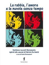 La rabbia, l'amore e le nuvole senza tempo: I racconti ispirati alle canzoni di Fabrizio De Andrè