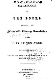 Catalogue of the books belonging to the Mercantile Library Association of the city of New-York: to which are prefixed, the constitution and the rules and regulations of the same