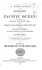 A Directory for the Navigation of the Pacific Ocean: The islands, etc., of the Pacific Ocean