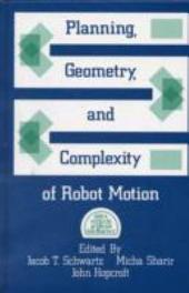 Planning, Geometry, and Complexity of Robot Motion