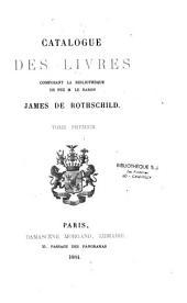 Catalogue des livres composant la bibliothèque de feu M. le baron James de Rothschild: Volume1