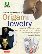 LaFosse & Alexander's Origami Jewelry: Easy-to-Make Paper Pendants, Bracelets, Necklaces and Earrings [Downloadable Material]