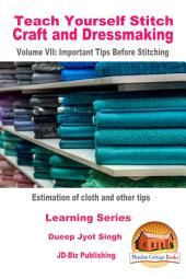 Teach Yourself Stitch Craft and Dressmaking Volume VII: Important Tips Before Stitching - Estimation of cloth and other tips